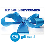 BED, BATH & BEYOND<sup>®</sup> $20 Gift Card